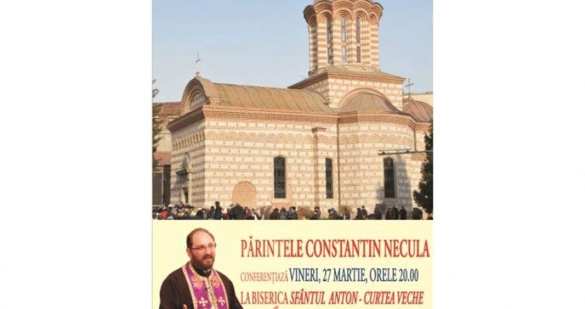 Pr. Constantin Necula va conferenţia la Biserica Sf. Anton Curtea Veche